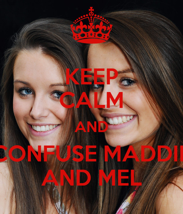KEEP CALM AND CONFUSE MADDIE AND MEL