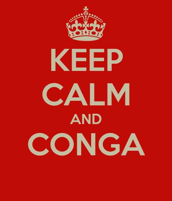 KEEP CALM AND CONGA