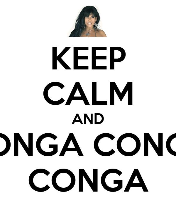 KEEP CALM AND CONGA CONGA CONGA