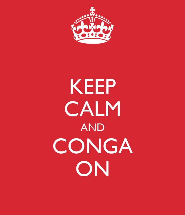 KEEP CALM AND CONGA ON