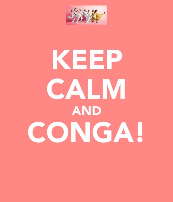 KEEP CALM AND CONGA!