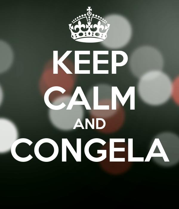 KEEP CALM AND CONGELA