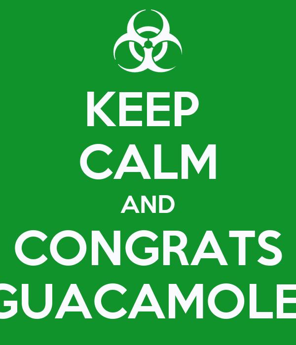 KEEP  CALM AND CONGRATS GUACAMOLE