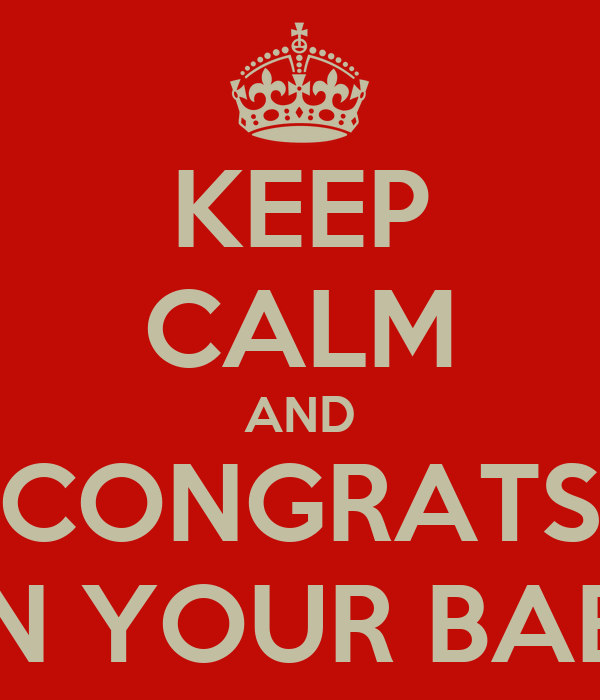 KEEP CALM AND CONGRATS ON YOUR BABY