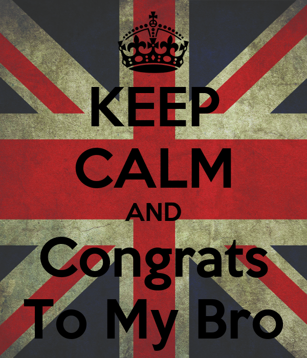 KEEP CALM AND Congrats To My Bro
