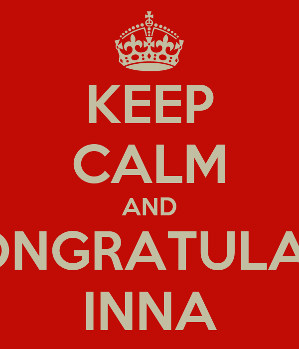 KEEP CALM AND CONGRATULATE INNA