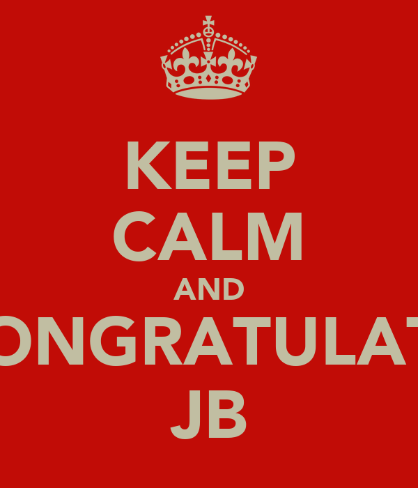 KEEP CALM AND CONGRATULATE JB