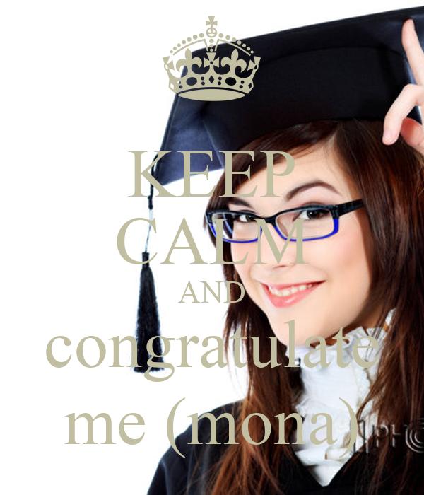 KEEP CALM AND congratulate me (mona)