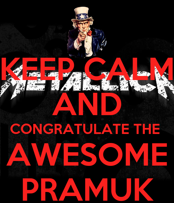 KEEP CALM AND CONGRATULATE THE  AWESOME PRAMUK