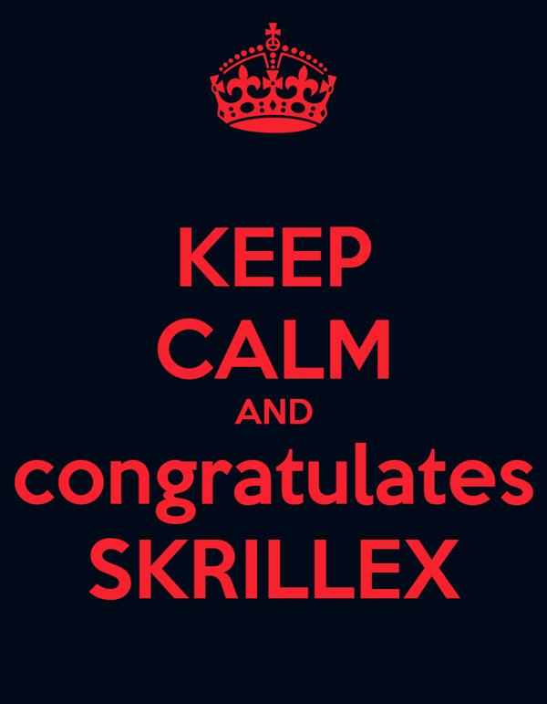 KEEP CALM AND congratulates SKRILLEX