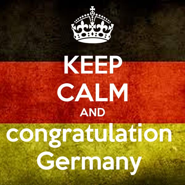 KEEP CALM AND congratulation  Germany
