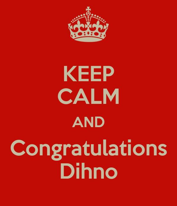 KEEP CALM AND Congratulations Dihno