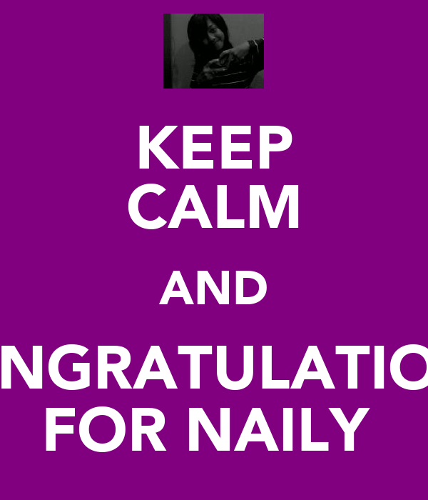 KEEP CALM AND CONGRATULATIONS FOR NAILY