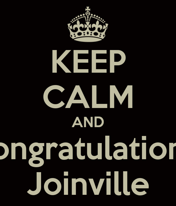 KEEP CALM AND Congratulations  Joinville