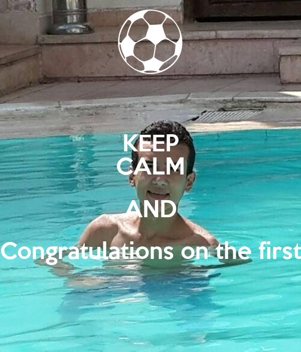 KEEP CALM AND Congratulations on the first