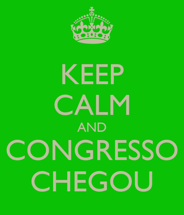 KEEP CALM AND CONGRESSO CHEGOU