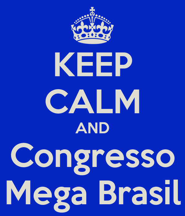 KEEP CALM AND Congresso Mega Brasil