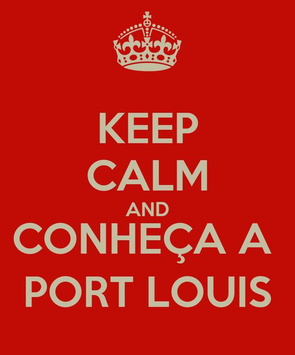 KEEP CALM AND CONHEÇA A  PORT LOUIS