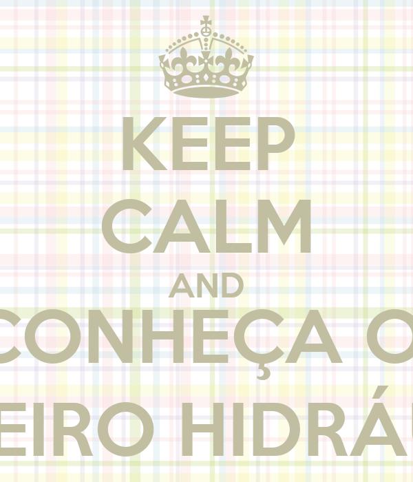 KEEP CALM AND CONHEÇA O  CARNEIRO HIDRÁULICO