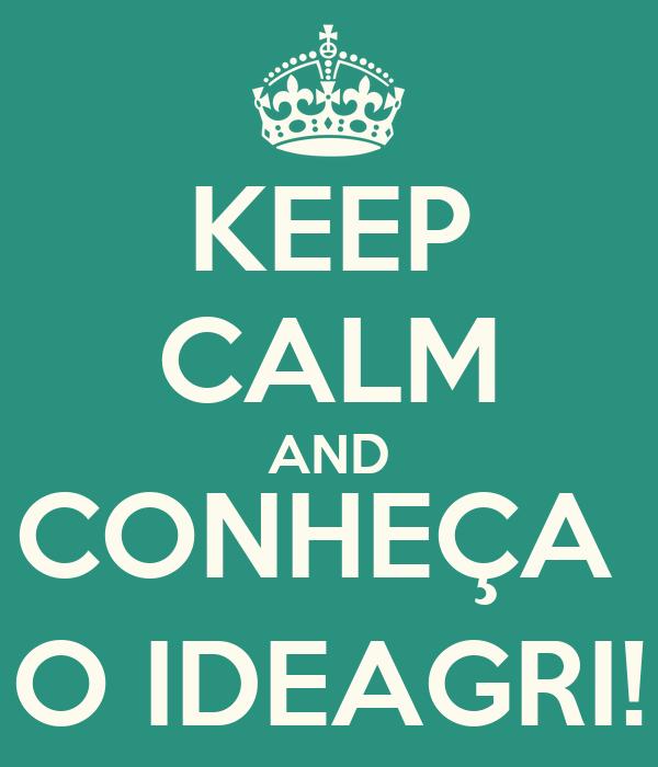 KEEP CALM AND CONHEÇA  O IDEAGRI!