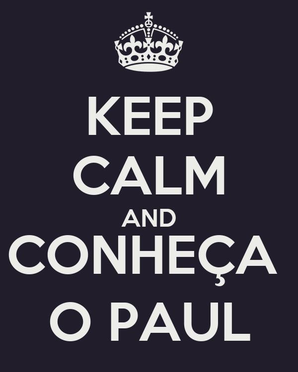 KEEP CALM AND CONHEÇA  O PAUL