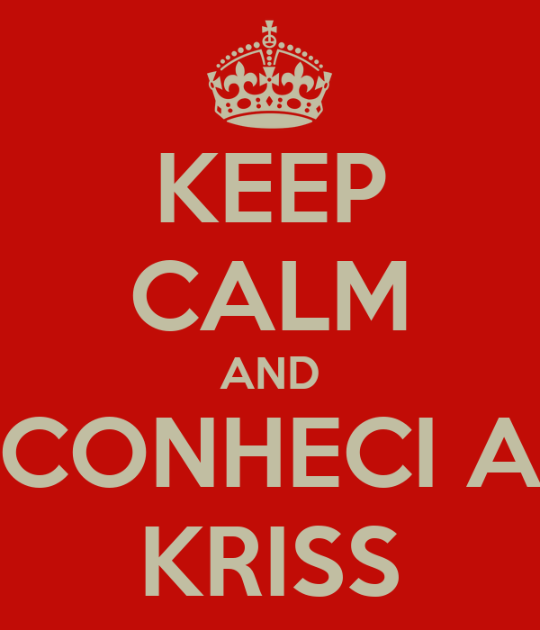 KEEP CALM AND CONHECI A KRISS