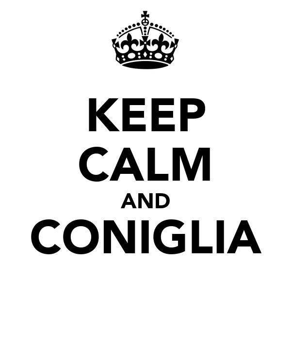 KEEP CALM AND CONIGLIA