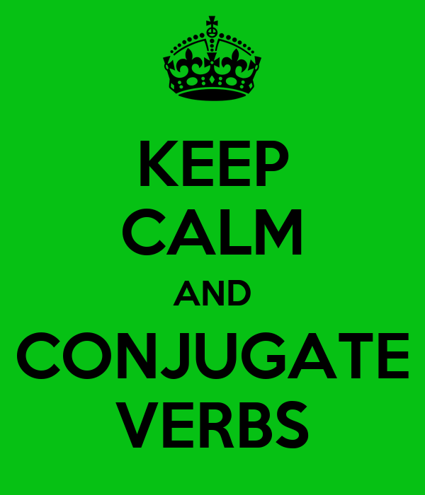 KEEP CALM AND CONJUGATE VERBS