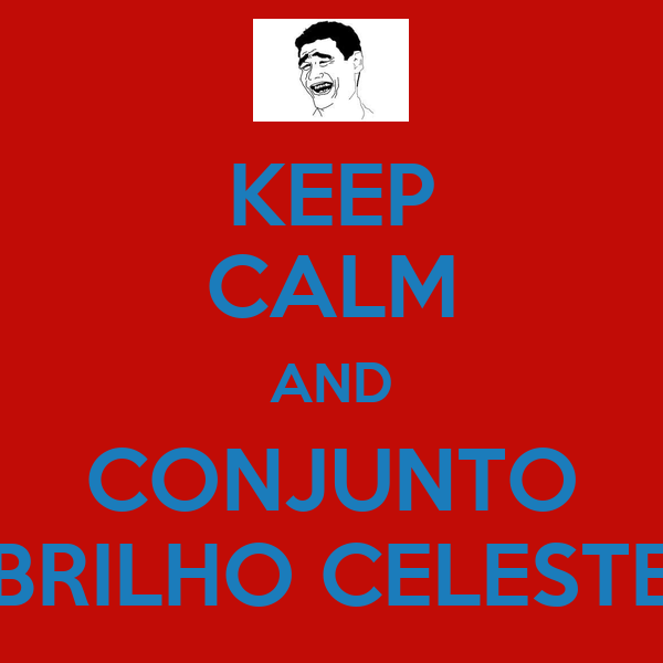 KEEP CALM AND CONJUNTO BRILHO CELESTE