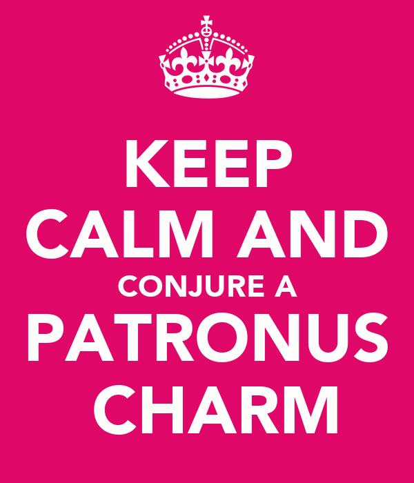 KEEP CALM AND CONJURE A PATRONUS  CHARM
