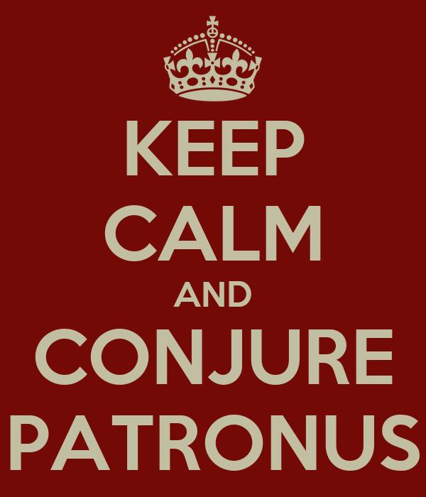 KEEP CALM AND CONJURE PATRONUS