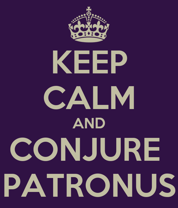KEEP CALM AND CONJURE  PATRONUS