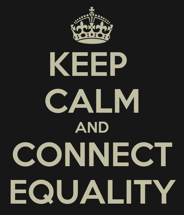 KEEP  CALM AND CONNECT EQUALITY