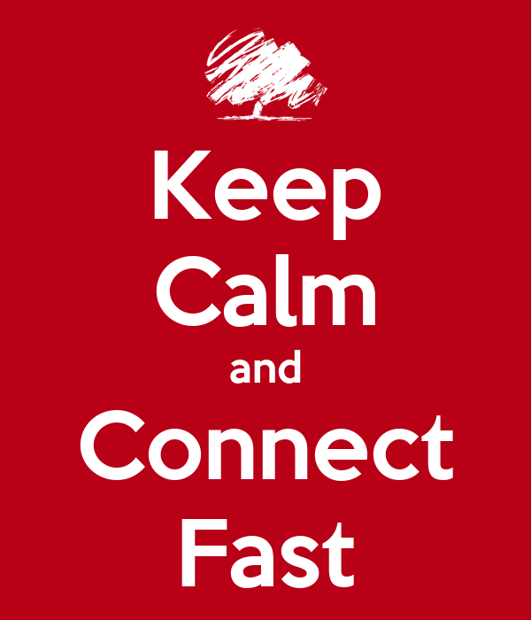 Keep Calm and Connect Fast