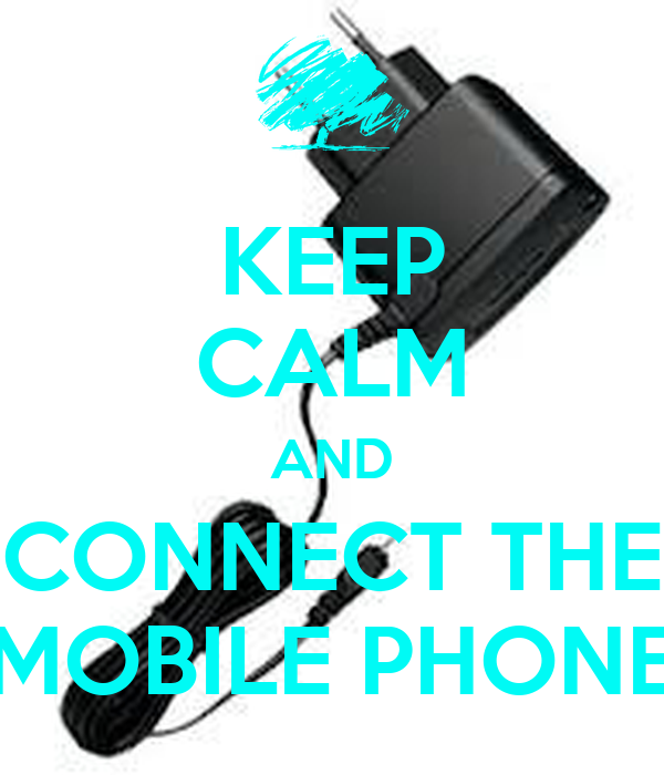 KEEP CALM AND CONNECT THE MOBILE PHONE
