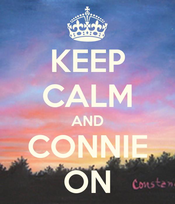KEEP CALM AND CONNIE ON