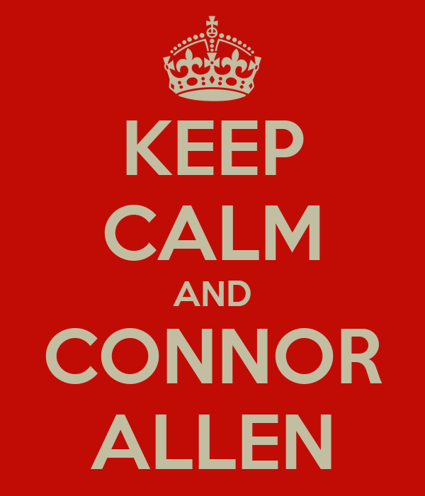 KEEP CALM AND CONNOR ALLEN