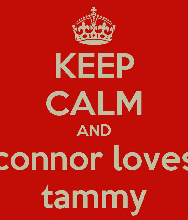 KEEP CALM AND connor loves tammy
