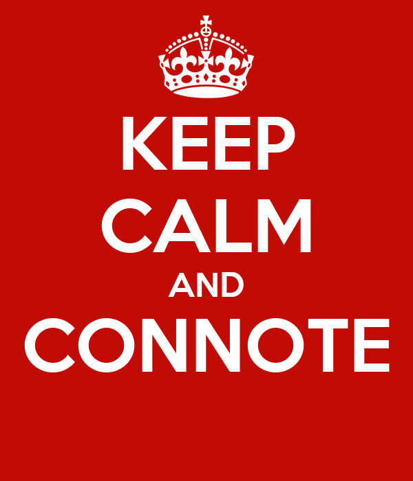 KEEP CALM AND CONNOTE
