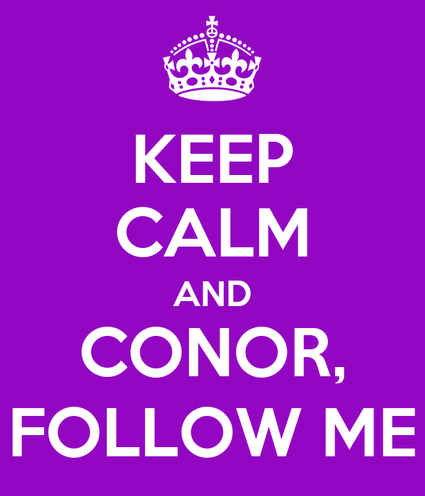 KEEP CALM AND CONOR, FOLLOW ME