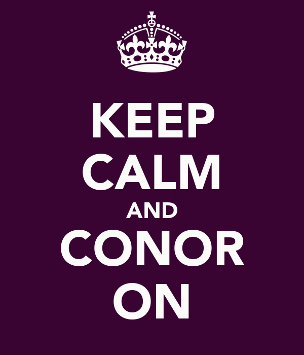KEEP CALM AND CONOR ON