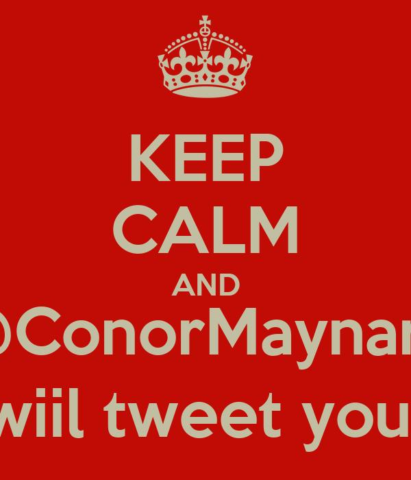 KEEP CALM AND @ConorMaynard wiil tweet you