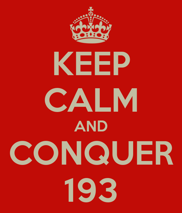 KEEP CALM AND CONQUER 193