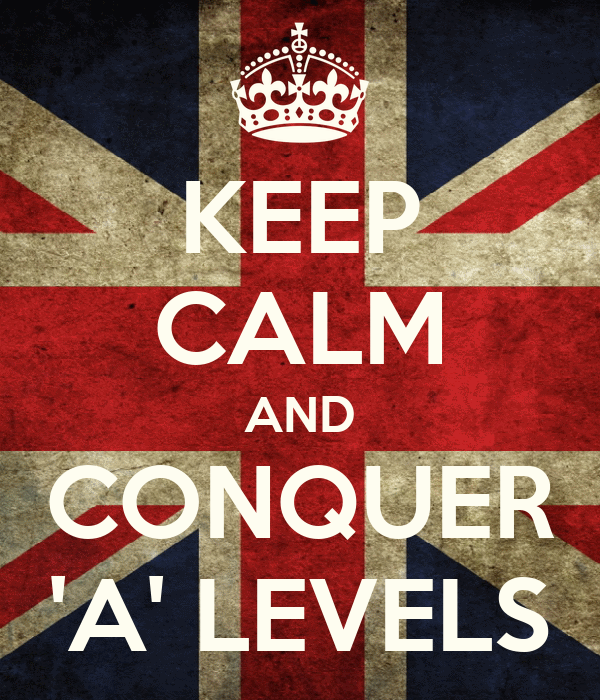KEEP CALM AND CONQUER 'A' LEVELS