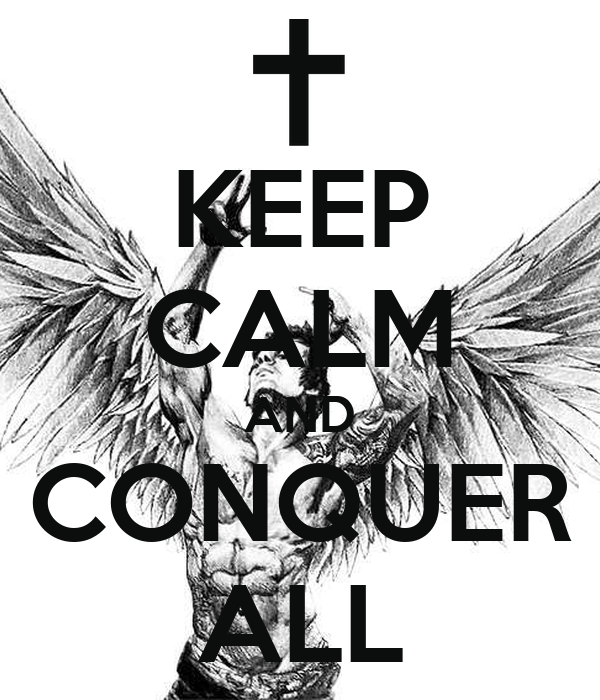 KEEP CALM AND CONQUER ALL