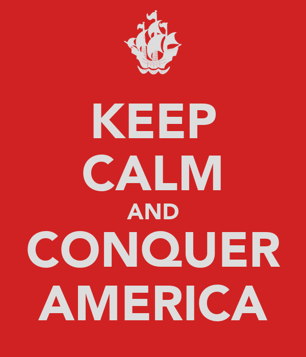 KEEP CALM AND CONQUER AMERICA