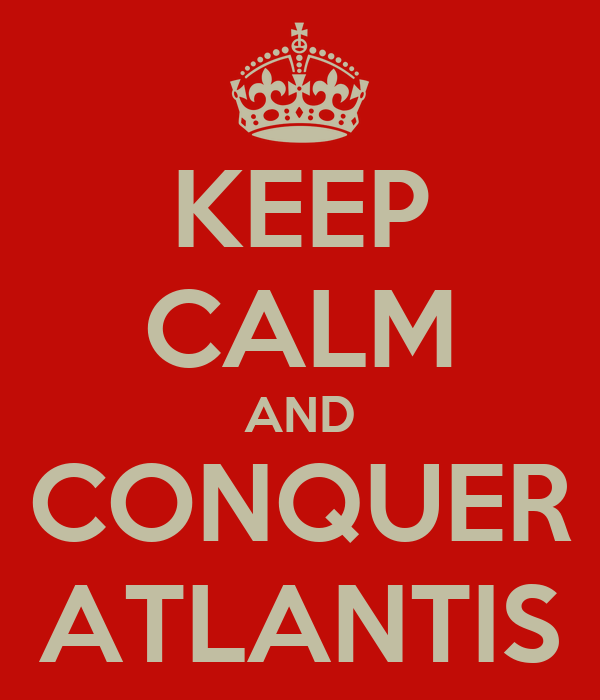 KEEP CALM AND CONQUER ATLANTIS