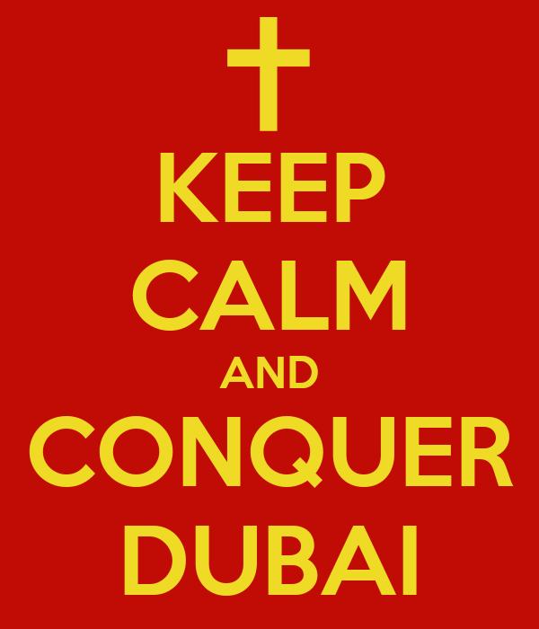 KEEP CALM AND CONQUER DUBAI