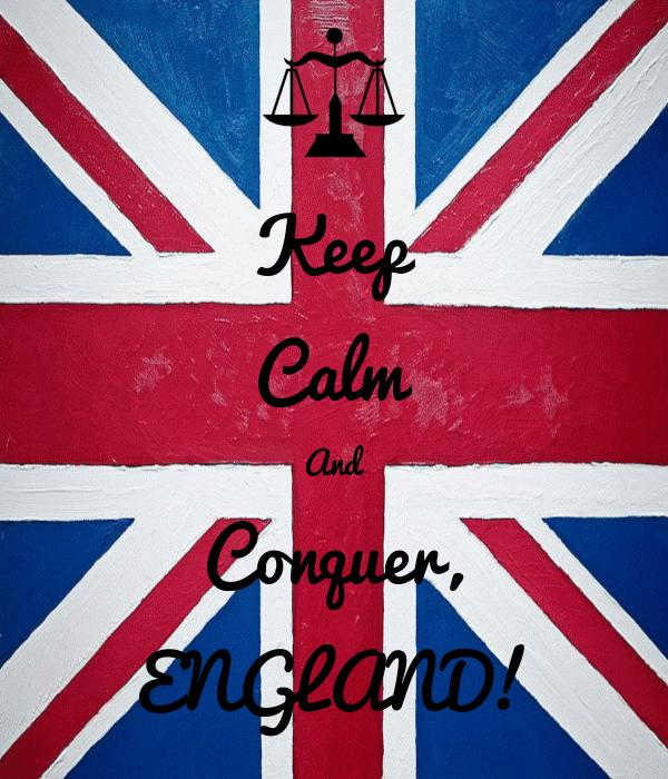 Keep Calm And Conquer, ENGLAND!