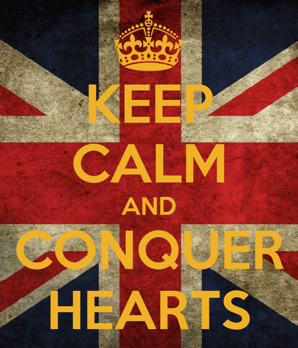 KEEP CALM AND CONQUER HEARTS